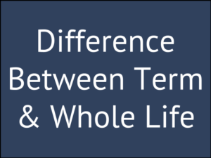 What's the Difference Between Term and Whole Life Insurance?