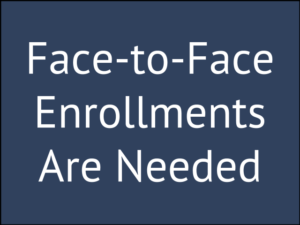 5 Reasons a Face-to-Face Enrollment is Needed