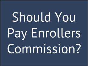 Why You Shouldn't Use Commissioned Enrollers