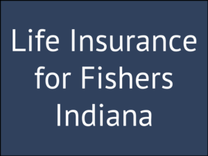 Buy Life Insurance for Fishers Indiana Locally