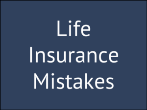 The Huge List of Life Insurance Mistakes (to Avoid)