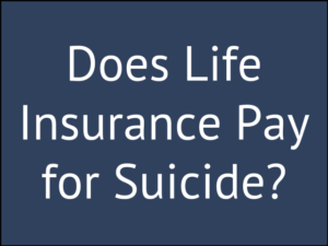 Does Life Insurance Pay for Suicidal Death?