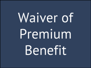 Two Types of Waiver of Premium Benefit Rider